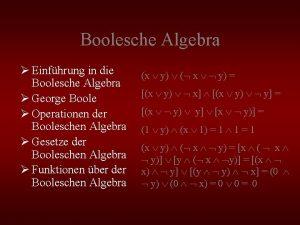 Boolesche Algebra Einfhrung in die Boolesche Algebra George