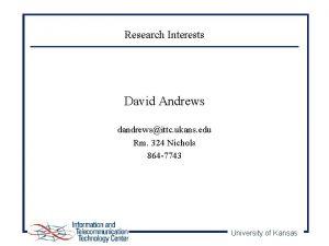 Research Interests David Andrews dandrewsittc ukans edu Rm