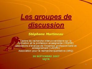 Les groupes de discussion Stphane Martineau Centre de