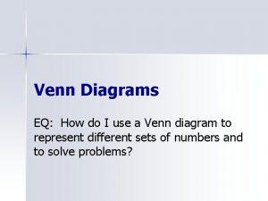 Venn Diagrams EQ How do I use a