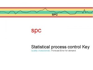 spc Statistical process control Key Quality characteristic Forecast