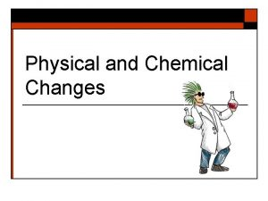 Physical and Chemical Changes Matter o Matter anything
