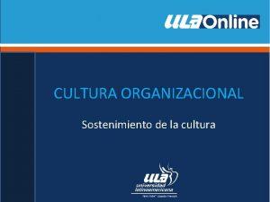 CULTURA ORGANIZACIONAL Sostenimiento de la cultura Cultura actual