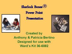 Sherlock Bones Power Point Presentation Created by Anthony