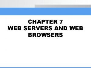 CHAPTER 7 WEB SERVERS AND WEB BROWSERS Browser