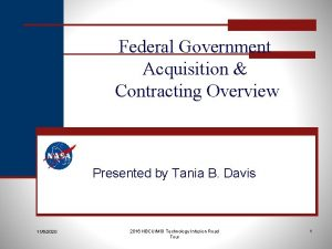 Federal Government Acquisition Contracting Overview Presented by Tania