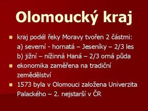 Olomouck kraj podl eky Moravy tvoen 2 stmi