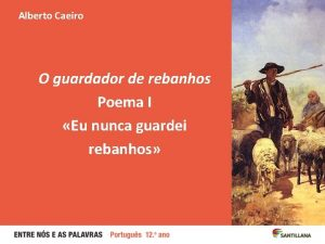 Alberto Caeiro O guardador de rebanhos Poema I