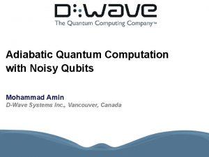 Adiabatic Quantum Computation with Noisy Qubits Mohammad Amin