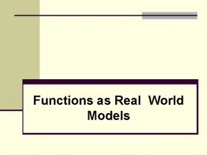 Functions as Real World Models Functions as Real