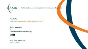 Authentication and Authorisation for Research and Collaboration FEUDAL