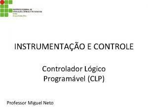 INSTRUMENTAO E CONTROLE Controlador Lgico Programvel CLP Professor
