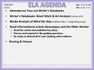 TUESDAY 1112 ELA AGENDA Attendance Pass out Writers