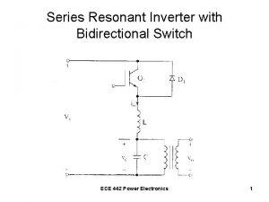 Series Resonant Inverter with Bidirectional Switch ECE 442