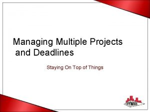 Managing Multiple Projects and Deadlines Staying On Top