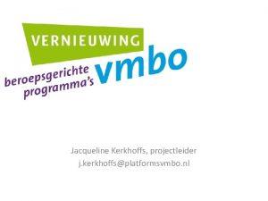 Jacqueline Kerkhoffs projectleider j kerkhoffsplatformsvmbo nl Vernieuwing beroepsgerichte