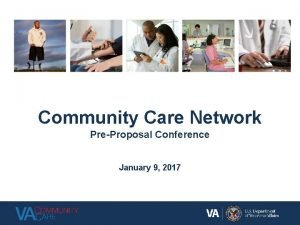 Community Care Network PreProposal Conference January 9 2017