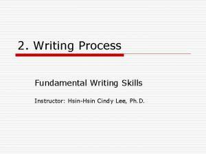 2 Writing Process Fundamental Writing Skills Instructor HsinHsin