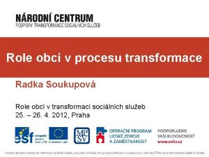 Role obc v procesu transformace Radka Soukupov Role