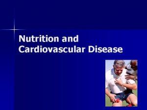 Nutrition and Cardiovascular Disease Cardiovascular Disease n Includes