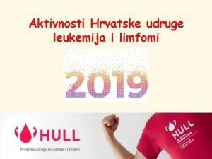 Aktivnosti Hrvatske udruge leukemija i limfomi Aktivnosti Hrvatske
