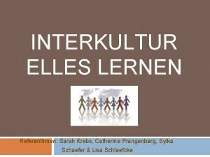 INTERKULTUR ELLES LERNEN Referentinnen Sarah Krebs Catherine Prangenberg