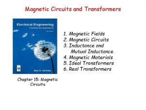Magnetic Circuits and Transformers 1 Magnetic Fields 2