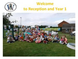 Welcome to Reception and Year 1 Our Reception