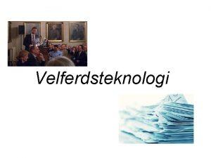 Velferdsteknologi Velferdsteknologi Etiske utfordringer i skjringspunktet mellom velferd