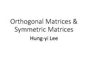 Orthogonal Matrices Symmetric Matrices Hungyi Lee Outline Orthogonal
