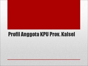 Profil Anggota KPU Prov Kalsel Profil KETUA KPU
