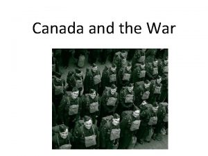 Canada and the War Canada Joins the War
