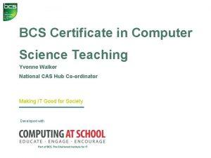 BCS Certificate in Computer Science Teaching Yvonne Walker