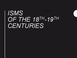 ISMS TH TH OF THE 18 19 CENTURIES