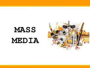 MASS MEDIA What is Mass Media All media