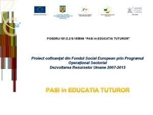 POSDRU1812 2S153549 PASI in EDUCATIA TUTUROR Proiect cofinanat