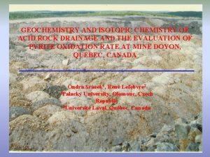GEOCHEMISTRY AND ISOTOPIC CHEMISTRY OF ACID ROCK DRAINAGE