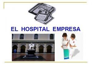EL HOSPITAL EMPRESA EL HOSPITAL UNA EMPRESA PRODUCTIVA