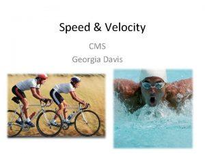 Speed Velocity CMS Georgia Davis Speed Speed is
