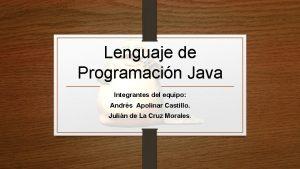 Lenguaje de Programacin Java Integrantes del equipo Andrs