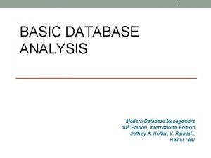 1 BASIC DATABASE ANALYSIS Modern Database Management 10