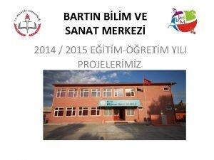 BARTIN BLM VE SANAT MERKEZ 2014 2015 ETMRETM
