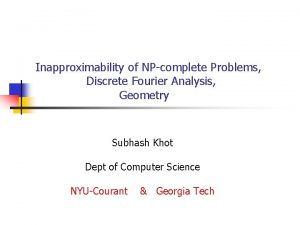Inapproximability of NPcomplete Problems Discrete Fourier Analysis Geometry