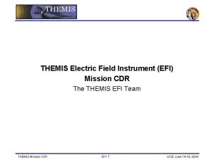 THEMIS Electric Field Instrument EFI Mission CDR The
