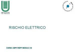 RISCHIO ELETTRICO CORSO ASPPRSPP MODULO A 3 RISCHIO