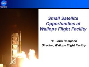 GSFCWallops Flight Facility Small Satellite Opportunities at Wallops