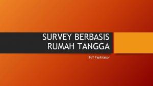 SURVEY BERBASIS RUMAH TANGGA To T Fasilitator JENIS