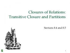 Closures of Relations Transitive Closure and Partitions Sections