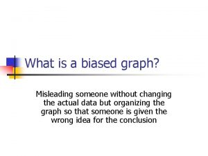 What is a biased graph Misleading someone without