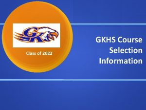 Class of 2022 GKHS Course Selection Information Soar